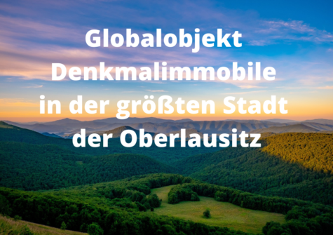 TOPAKTUELL: Globalobjekt Denkmalimmobilie Oberlausitz